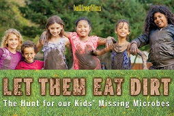 """Online: """"Let Them Eat Dirt"""" microbiome documentary"""